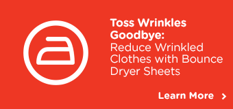 Toss Wrinkles Goodbye. How to Reduce Wrinkled Clothes with Bounce® Dryer Sheets. Learn More >