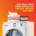 One dryer sheet helps bounce out pet hair, wrinkles and static from your laundry.