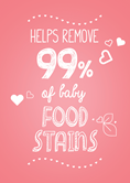 Helps remove 99% of baby food stains