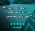 """Love this product! Smells great and the scent lasts and lasts."" 5 stars. HunterHollie."