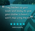 """They freshen up your loads and really do give your clothes a boost! I won't stop using these!!"" Five stars. Lookinsosparkly."